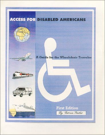 Access for Disabled Americans - A Guide for The Wheelchair Traveler (Disabled Travel Series)