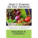 Don't Throw In the Trowel!: Vegetable Gardening Month by Month (Easy-Growing Gardening Series) (Volume 1)