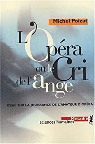 L'opéra, ou, Le cri de l'ange par Michel Poizat