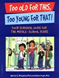 img - for Too Old for This, Too Young for That!: Your Survival Guide for the Middle-School Years book / textbook / text book