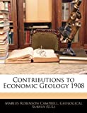 Contributions to Economic Geology 1908, Marius Robinson Campbell, 1144335450