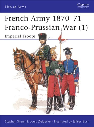 French Army 1870?71 Franco-Prussian War (1): Imperial Troops: Franco-Prussian War - Imperial Troops Vol 1 (Men-at-Arms)