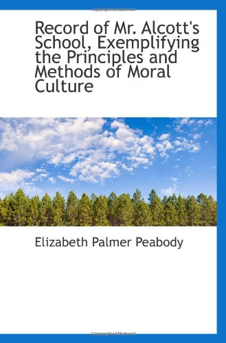 Record of Mr. Alcott's School, Exemplifying the Principles and Methods of Moral Culture PDF