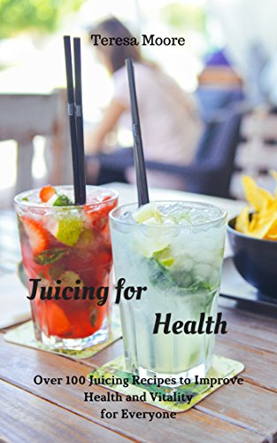 Juicing for Health:  Over 100 Juicing Recipes to Improve Health and Vitality for Everyone (Healthy Food Book 74) by Teresa   Moore