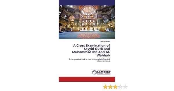 A Cross Examination of Sayyid Qutb and Muhammad Ibn Abd Al