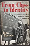 From Class to Identity : The Politics of Education Reforms in Former Yugoslavia, Bacevic, Jana, 6155225729