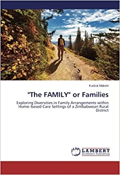 'The FAMILY' or Families: Exploring Diversities in Family Arrangements within Home-based Care Settings of a Zimbabwean Rural District