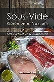 Sous-Vide - Garen unter Vakuum: Saftig, aromatisch & unfassbar zart