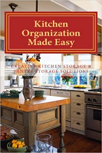Kitchen Organization Made Easy Creative Kitchen Storage And Pantry Storage Solutions Le Masurier Sherrie 9781475030563 Amazon Com Books