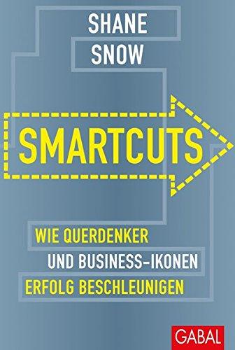 Smartcuts: Wie Querdenker und Business-Ikonen Erfolg beschleunigen (Dein Business)