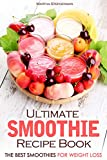 Ultimate Smoothie Recipe Book: The Best Smoothies for Weight Loss