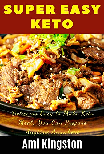 Super Easy Keto : Delicious Easy to Make Meals You Can Make Anytime Anywhere by Ami Kingston