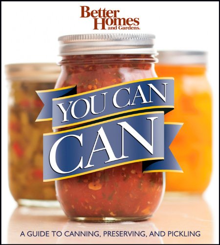 Better Homes and Gardens You Can Can: A Guide to Canning, Preserving, and Pickling (Better Homes and Gardens Crafts)