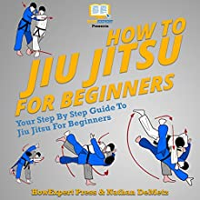How to Jiu Jitsu for Beginners: Your Step-By-Step Guide to Jiu Jitsu for Beginners Audiobook by HowExpert Press, Nathan DeMetz Narrated by Mark J Cayco