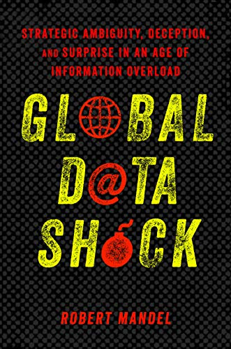 Global Data Shock: Strategic Ambiguity, Deception, and Surprise in an Age of Information Overload