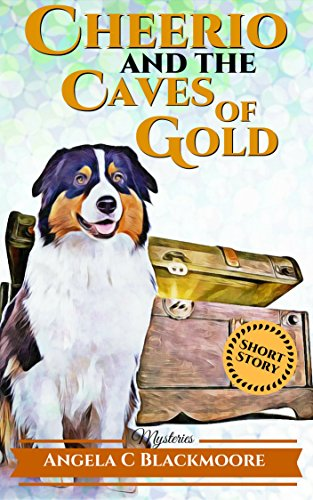 Cheerio and the Caves of Gold (A Red Pine Falls Cozy Short Story) (Red Pine Falls Companion Stories Book 1) (English Edition)