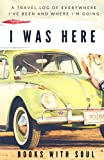 Download I was here: A travel log of everywhere I've been and where I'm going: Travel Log and Travel Journal in PDF ePUB Free Online