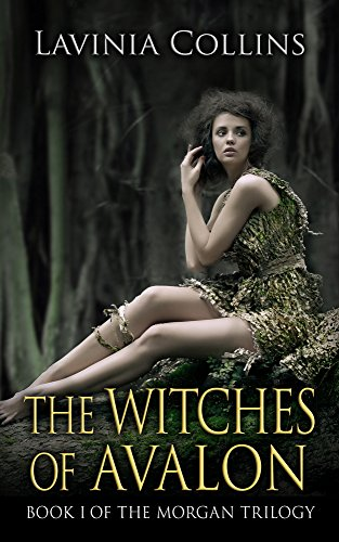The Witches Of Avalon: A Thrilling Arthurian Fantasy (The Morgan Trilogy Book 1) by Lavinia Collins