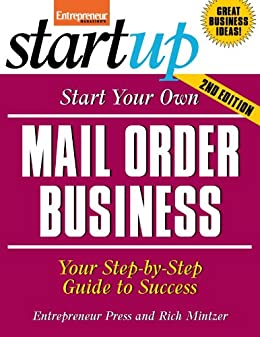 Start Your Own Mail Order Business: Your Step-By-Step Guide to Success (StartUp Series) by [Press, Entrepreneur]