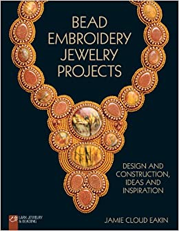 bead embroidery jewelry projects design and construction ideas and inspiration lark jewelry beading jamie cloud eakin 9781454708155 amazoncom - Jewelry Design Ideas