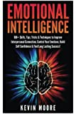 Emotional Intelligence: 100+ Skills, Tips, Tricks & Techniques to Improve Interpersonal Connection, Control Your Emotions, Build Self Confidence & ... Awareness, Emotions, Positive Psychology)