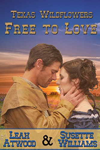Free to Love: A Historical Western Marriage of Convenience Novelette Series (Texas Wildflowers Book 1) by [Atwood, Leah, Williams, Susette]