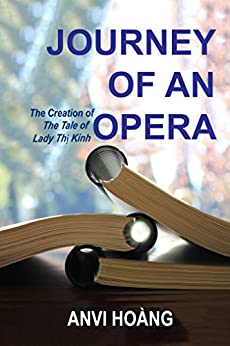 Journey of an Opera: The Creation of The Tale of Lady Thị Kính by [Hoàng, Anvi]