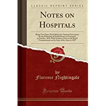 Notes on Hospitals: Being Two Papers Read Before the National Association for the Promotion of Social Science, at Liverpool, in October, 1858, with Evidence Given to the Royal Commissioners on the State of the Army in 1857 (Classic Reprint)