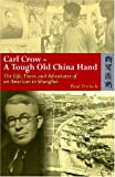 img - for Carl Crow a Tough Old China Hand: The Life, Times, and Adventures of an American in Shanghai book / textbook / text book