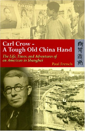 Carl Crow―A Tough Old China Hand: The Life, Times, and Adventures of an American in Shanghai by Brand: Hong Kong University Press