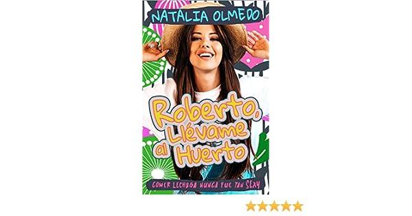 Roberto, llévame al huerto eBook: Natalia Olmedo: Amazon.es ...