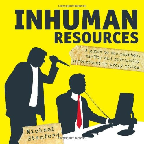Inhuman Resources: A Guide to the Psychos, Misfits and Criminally Incompetent in Every Office pdf
