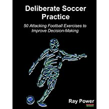 Deliberate Soccer Practice: 50 Attacking Exercises to Improve Decision-Making