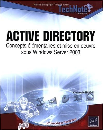 Active Directory : Concepts élémentaires et mise en oeuvre sous Windows Server 2003