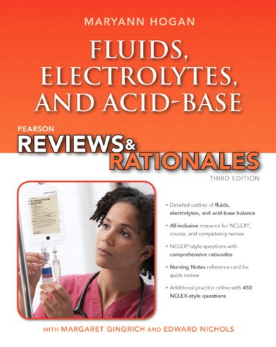 Pearson Reviews & Rationales: Fluids, Electrolytes, & Acid-Base Balance with Nursing Reviews & Rationales (3rd Edition) (Hogan, Pearson Reviews & Rationales Series) (Fluid Electrolyte And Acid Base Balance Test Questions)