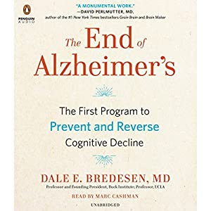The End of Alzheimer's: The First Program to Prevent and Reverse Cognitive Decline Audiobook by Dale E. Bredesen MD Narrated by Marc Cashman