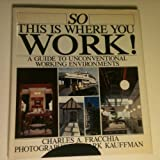 img - for So This is Where You Work! A Guide to Unconventional Working Environments book / textbook / text book
