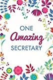 img - for One Amazing Secretary: Purple Blue Floral, Lightly Lined, 120 Pages, Perfect for Notes, Journaling, Christmas and Administrative Assistants Day book / textbook / text book