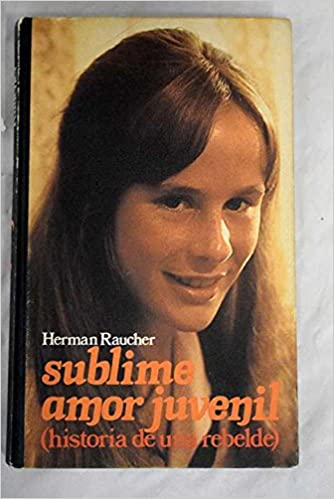 Sublime amor juvenil : (historia de una rebelde): Herman Raucher: Amazon.com: Books