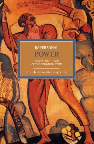 Impersonal Power: History and Theory of the Bourgeois State (Historical Materialism)