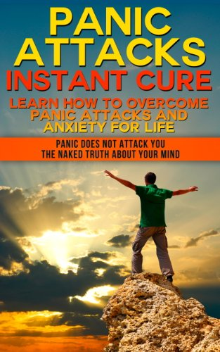 Panic Attacks Instant Cure. Learn How To Overcome Panic Attacks And Anxiety For Life. Panic does not attack you: The Naked Truth about your mind. (Panic ... panic attacks cognitive, panic attacks)
