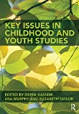 Key Issues in Childhood and Youth Studies, Kassem, Derek, 0415468884