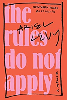 The Rules Do Not Apply: A Memoir by [Levy, Ariel]