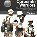 Corporate Warriors: The Rise of the Privatized Military Industry, Updated Edition : (Cornell Studies in Security Affairs) Audiobook by P.W. Singer Narrated by John Alexander Brancy