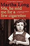 Ma, He Sold Me for a Few Cigarettes: A Memoir of Dublin in the 1950s (Memoirs of Dublin)