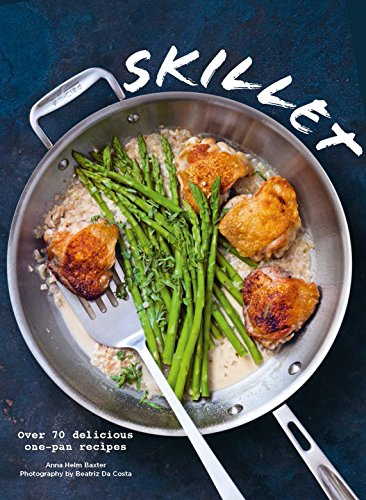 Skillet: Over 70 Delicious One-Pan Recipes by Anna Helm-Baxter