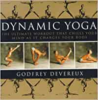 Dynamic Yoga: The Ultimate Workout that Chills Your Mind as ...