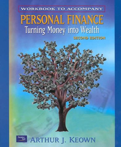 Workbook to Accompany: Personal Finance Turning Money Into Wealth, 2nd Ed