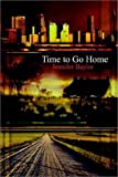 Time to Go Home, Jennifer Baylor, 140335765X