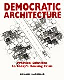 Democratic Architecture : Practical Solutions to Today's Housing Crisis, MacDonald, Donald, 082301343X